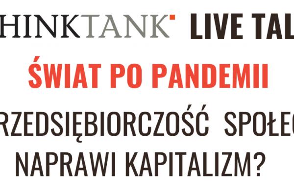 THINKTANK LIVE TALKS: Czy przedsiębiorczość społeczna naprawi kapitalizm po pandemii?