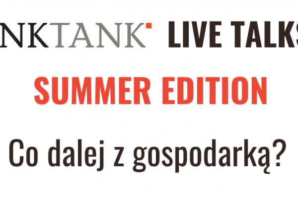 THINKTANK LIVE TALKS: Co dalej z gospodarką?