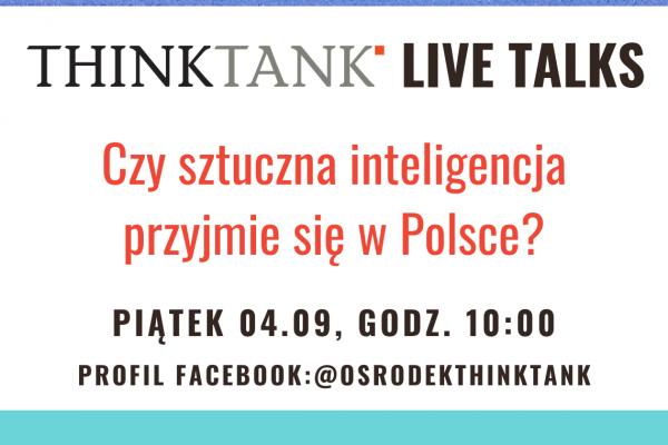 THINKTANK LIVE TALKS: Czy sztuczna inteligencja przyjmie się w Polsce?