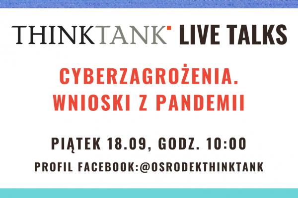 THINKTANK LIVE TALKS: Cyberzagrożenia. Wnioski z pandemii.